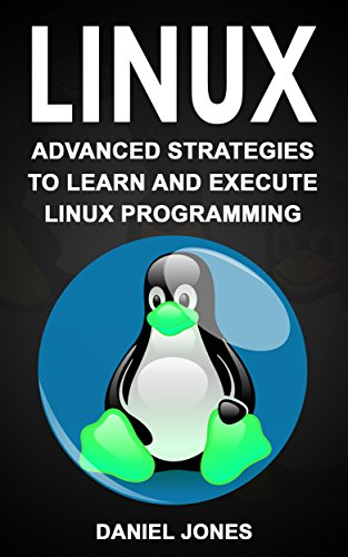 Linux: Advanced strategies to Learn and Execute Linux programming (English Edition)