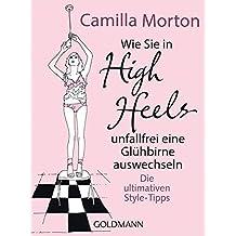 Wie Sie in High Heels unfallfrei eine Glühbirne auswechseln: Die ultimativen Style-Tipps