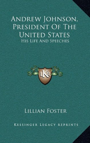 Andrew Johnson, President of the United States: His Life and Speeches