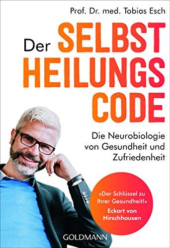 Der Selbstheilungscode: Die Neurobiologie von Gesundheit und Zufriedenheit -