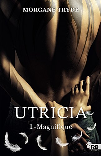 Magnifique: Utricia, T1 (French Edition)