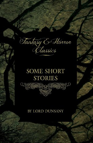 Some Short Stories of Lord Dunsany (Fantasy and Horror Classics)