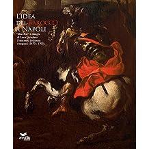 L'idea del Barocco a Napoli. Ediz. illustrata