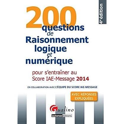 200 Questions de raisonnement logique et numérique 2014 pour s' entraîner au score IAE - Message, 4è