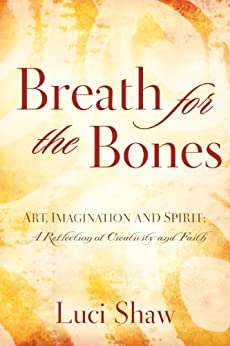Breath for the Bones: Art, Imagination and Spirit:  A Reflection on Creativity and Faith di [Nelson, Thomas]