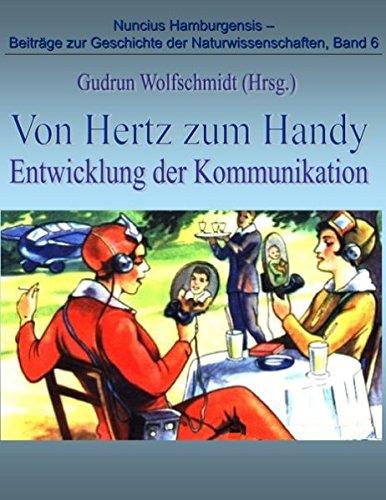 Von Hertz zum Handy - Entwicklung der Kommunikation (Nuncius Hamburgensis - Beiträge zur Geschichte der Naturwissenschaften)