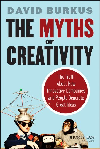 The Myths of Creativity: The Truth About How Innovative Companies and People Generate Great Ideas por David Burkus