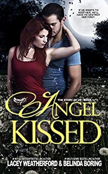 Angel Kissed (The Story of Us Book 1) by [Weatherford, Lacey, Boring, Belinda]