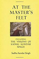 At the Master's Feet: Including The Visions of Sadhu Sundar Singh