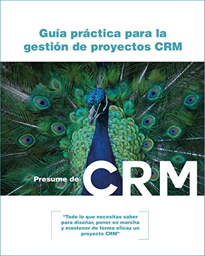 """Guía Práctica para la Gestión de Proyectos CRM: """"Todo lo que necesitas saber para diseñar, poner en marcha y mantener de forma eficaz un proyecto CRM"""""""