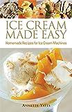 Ice Cream Made Easy: Homemade Recipes for Ice Cream Machines