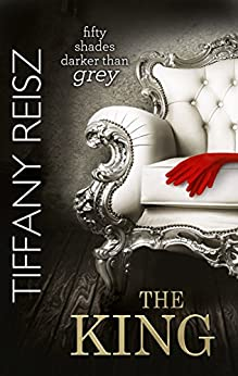 The King (Mills & Boon Spice) (The Original Sinners: The White Years, Book 2) by [Reisz, Tiffany]