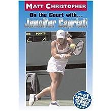 On the Court with ... Jennifer Capriati (Matt Christopher Sports Biographies)