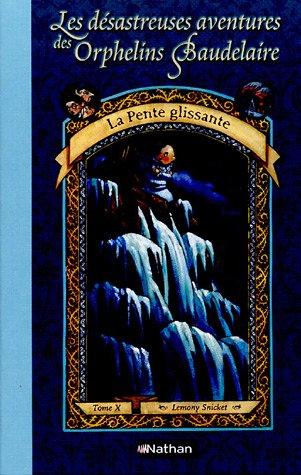 Les désastreuses Aventures des Orphelins Baudelaire, Tome 10 : La Pente glissante