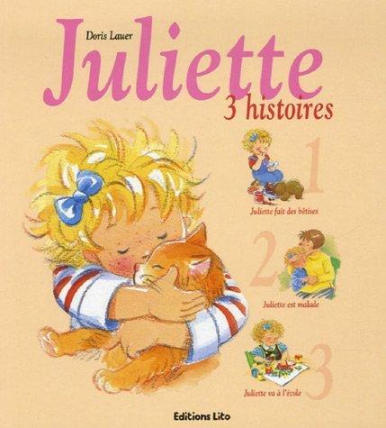 Juliette : 3 histoires : Juliette fait des bêtises ; Juliette est malade ; Juliette va à l'école de Lauer. Doris (2006) Broché
