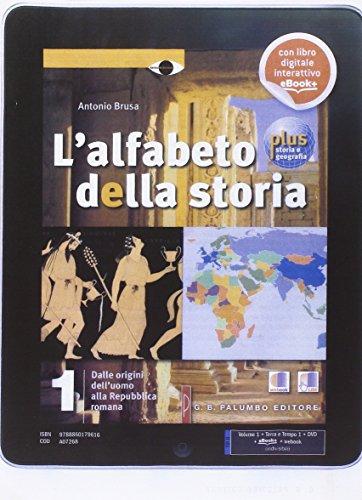 L'alfabeto della storia. Plus. Storia e geografia. Con terra e tempo. Per le Scuole superiori. Con DVD-ROM. Con e-book. Con espansione online: 1