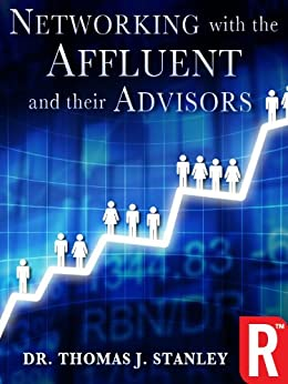 Networking with the Affluent and their Advisors by [Stanley Ph.D., Thomas J.]