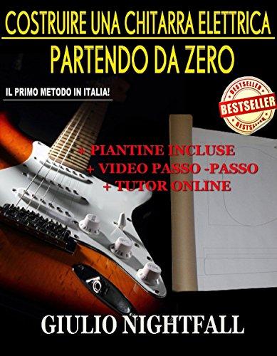 Costruire una Chitarra Elettrica...Partendo da Zero! Con Video e Piantine Allegate! Edizione Completa!