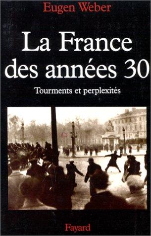 LA FRANCE DES ANNEES 30. Tourments et perplexités