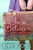 In Between (A Katie Parker Production, Book 1)