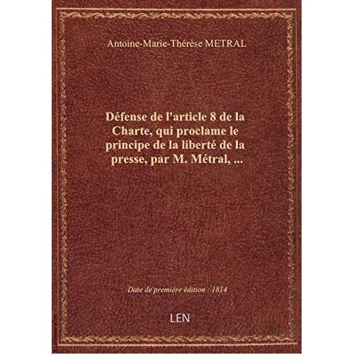 Défense del'article8 delaCharte, qui proclame leprincipedelaliberté delapresse, parM.Mét