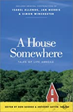 A House Somewhere: Tales of Life Abroad (Lonely Planet Journeys)