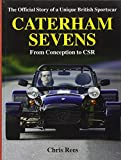 Caterham Sevens: The Official Story of a Unique British Sportscar from Conception to CSR (Marques & Models)