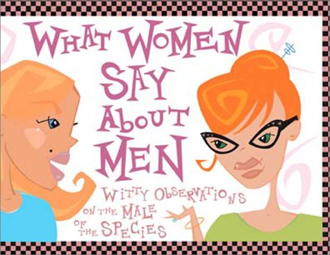 what-women-say-about-men-witty-observations-on-the-male-of-the-species