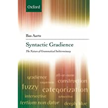 [(Syntactic Gradience : The Nature of Grammatical Indeterminacy)] [By (author) Bas Aarts] published on (August, 2007)