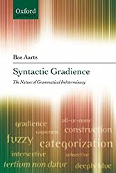 [(Syntactic Gradience : The Nature of Grammatical Indeterminacy)] [By (author) Bas Aarts] published on (September, 2007)