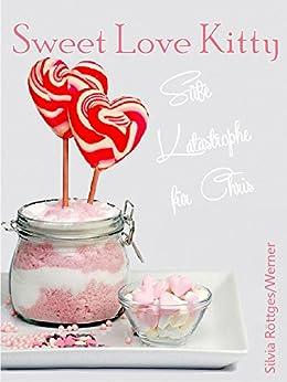 Sweet Love Kitty: Süße Katastrophe für Chris von [Röttges, Silvia]