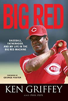 Big Red: Baseball, Fatherhood, and My Life in the Big Red Machine von [Griffey, Ken, Pepe, Phil]