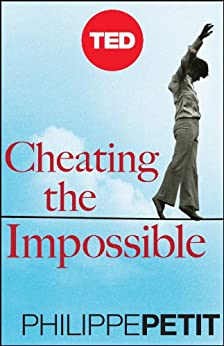 Cheating The Impossible: Ideas and Recipes from a Rebellious High-Wire Artist (Kindle Single) by [Petit, Philippe]