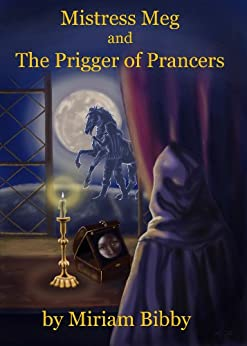 Mistress Meg and the Prigger of Prancers (Mistress Meg and the Elizabethan Rogues Book 1) by [Bibby, Miriam]