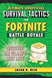 Ultimate Unofficial Survival Tactics for Fortnite Battle Royale: Discover the Island's Best Loot (Ultimate Survival Tactics for Fortnite B)