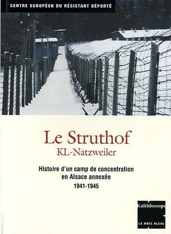 Le Struthof KL-Natzweiler : Histoire d'un camp de concentration en Alsace annexée 1941-1945