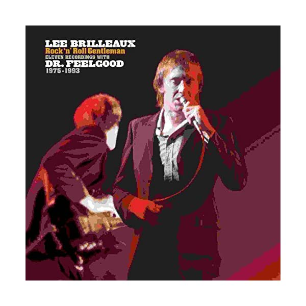 Lee Brilleaux - Rock 'N' Roll Gentleman (Eleven recordings with Dr. Feelgood 1975-1993)