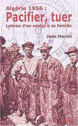 Algérie 1956 : Pacifier. Tuer : Cinquante lettres d'un soldat à sa famille