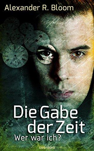 Die Gabe der Zeit: Wer war ich? von [Bloom, Alexander R.]
