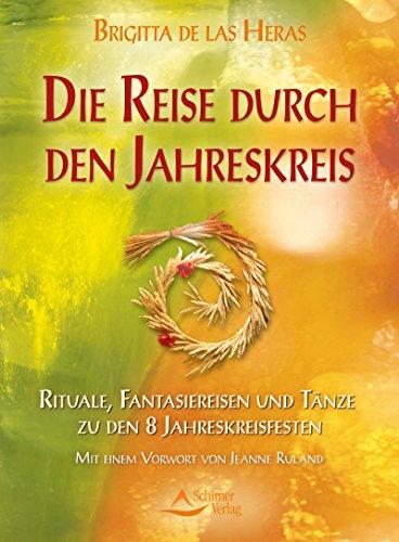 Die Reise durch den Jahreskreis- Rituale, Fantasiereisen und Tänze zu den 8 Jahreskreisfesten