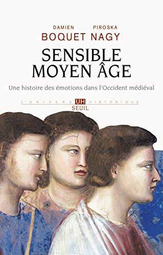 Sensible Moyen Âge. Une histoire des émotions dans l'Occident médiéval par Damien Boquet