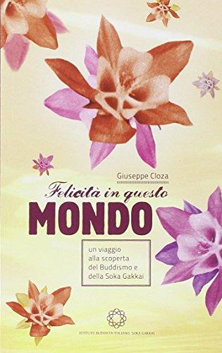 Felicità in questo mondo. Un viaggio alla scoperta del buddismo e della felicità por Giuseppe Cloza