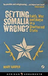 Getting Somalia Wrong?: Faith, War and Hope in a Shattered State (African Arguments) by Mary Harper (2012-02-09)