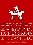 Libros Descargar en linea El Asesino de la Flor Roja Cronicas de Luz y Oscuridad Relatos de la Corte de Azur nº 1 (PDF y EPUB) Espanol Gratis