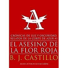 El Asesino de la Flor Roja (Crónicas de Luz y Oscuridad: Relatos de la Corte de Azur nº 1)