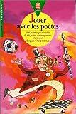 Jouer avec les poètes - 200 poèmes-jeux inédits de 65 poètes contemporains
