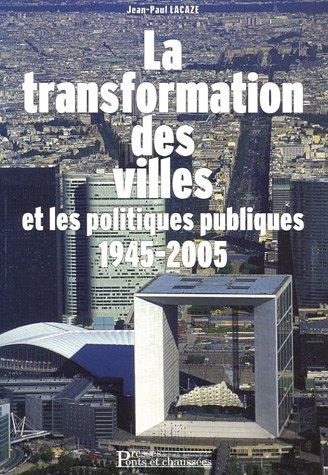 La transformation des villes et les politiques urbaines : 1945-2005 par Jean-Paul Lacaze