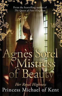 [Agnes Sorel: Mistress of Beauty] (By: HRH Princess Michael of Kent) [published: November, 2014]