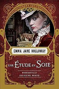 Baskerville : Une étude en soie - deuxième partie par Emma Jane Holloway