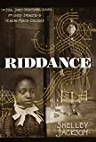 Riddance: Or: The Sybil Joines Vocational School for Ghost Speakers & Hearing-Mouth C...